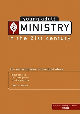 Young Adult Ministry in the 21st Century: The Encyclopedia of Practical Ideas