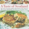 A Taste of Scotland: The Essence of Scottish Cooking, with 30 Classic Recipes Shown in 100 Evocative Photographs