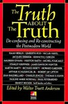 The Truth about the Truth: De-confusing and Re-constructing the Postmodern World