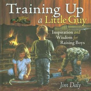 Training Up a Little Guy: Inspiration and Wisdom for Raising Boys