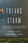 Freaks of the Storm: From Flying Cows to Stealing Thunder: The World's Strangest True Weather Stories