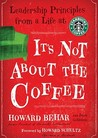 Its Not about the Coffee: Leadership Lessons from a Life at Starbucks