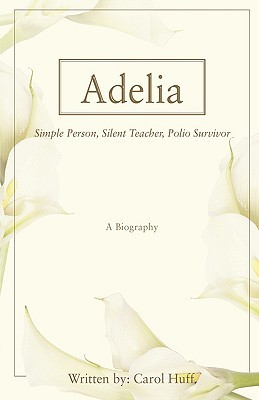 Adelia: Simple Person, Silent Teacher, Polio Survivor