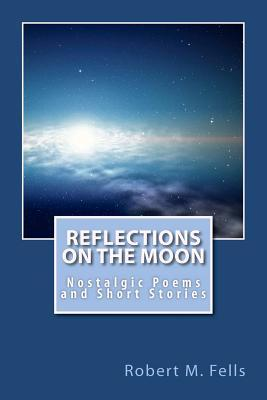 Reflections on the Moon: Nostalgic Poems and Short Stories