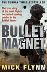 Bullet Magnet: Britain's Most Decorated Frontline Soldier. Mick Flynn with Will Pearson