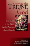 Knowing the Triune God: The Work of the Spirit in the Practices of the Church
