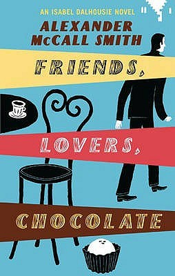 Friends, Lovers, Chocolate by Alexander McCall Smith