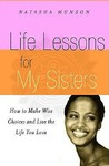 Life Lessons for My Sisters: How to Make Wise Choices and Live a Life You Love!