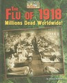 The Flu of 1918: Millions Dead Worldwide!