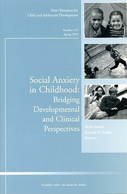 Social Anxiety in Childhood: Bridging Developmental and Clinical Perspectives: New Directions for Child and Adolescent Development No 127 (J-B CAD Single Issue Child & Adolescent Development)
