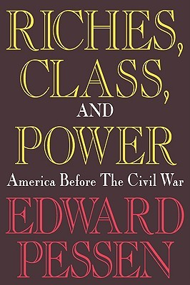 Riches, Class, and Power: The United States Before the Civil War