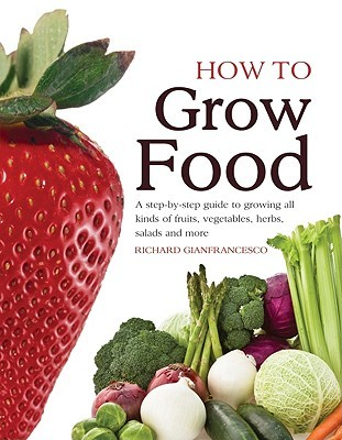 How To Grow Food by Richard Gianfrancesco