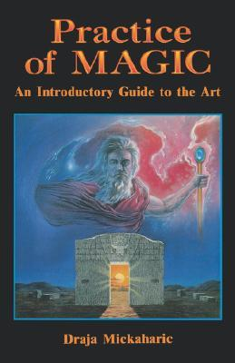 Practice of Magic: A Introductory Guide to the Art