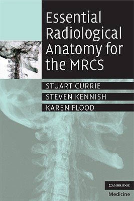 Essential Radiological Anatomy for the Mrcs by Stuart Currie