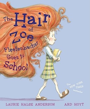 The Hair of Zoe Fleefenbacher Goes to School by Laurie Halse Anderson