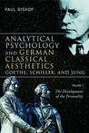 Analytical Psychology and German Classical Aesthetics: Goethe, Schiller and Jung: Volume I: The Development of the Personality