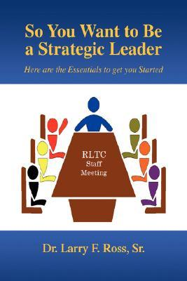 So You Want to Be a Strategic Leader