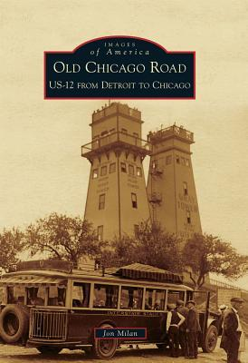 Old Chicago Road: US-12 from Detroit to Chicago (Images of America: Michigan)