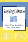 Surviving Eldercare: Where Their Needs End and Yours Begin: Book I of the Midlife Maze Series