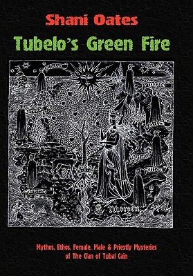 Tubelo's Green Fire: Mythos, Ethos, Female, Male & Priestly Mysteries of the Clan of Tubal Cain