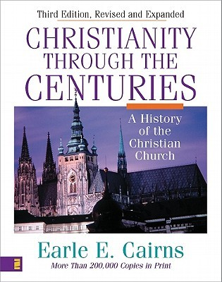 Christianity Through the Centuries by Earle E. Cairns