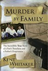Murder by Family: The Incredible True Story of a Son's Treachery & a Father's Forgiveness