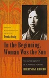 In the Beginning, Woman Was the Sun by Raicho Hiratsuka