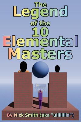 The Legend of the 10 Elemental Masters by Nick  Smith