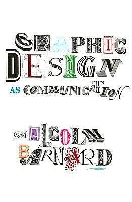 Graphic Design as Communication by Malcolm Barnard