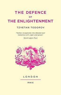 In Defence of the Enlightenment by Tzvetan Todorov