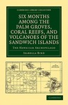Six Months Among the Palm Groves, Coral Reefs, and Volcanoes of the Sandwich Islands