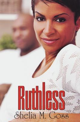Ruthless by Shelia M. Goss