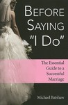 """Before Saying """"I Do"""": The Essential Guide to a Successful Marriage"""