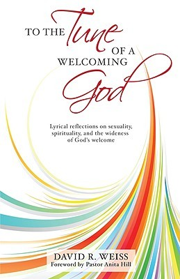To The Tune Of A Welcoming God: Lyrical Reflections On Sexuality, Spirituality, And The Wideness Of God's Welcome