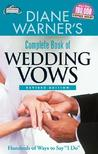 """Diane Warner's Complete Book of Wedding Vows: Hundreds of Ways to Say """"I Do"""""""