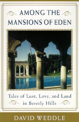 Among the Mansions of Eden: Tales of Love, Lust, and Land in Beverly Hills