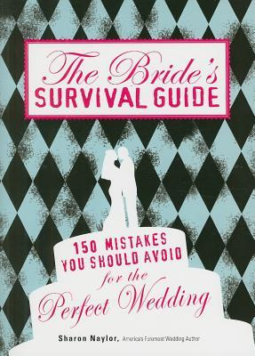 The Bride's Survival Guide: 150 Mistakes You Should Avoid for the Perfect Wedding