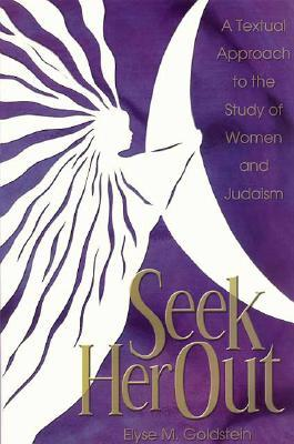 Seek Her Out: A Textual Approach to the Study of Women and Judaism