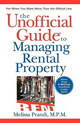 The Unofficial Guide to Managing Rental Property by Melissa Prandi