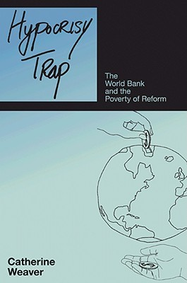 Hypocrisy Trap: The World Bank & the Poverty of Reform