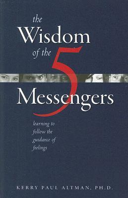The Wisdom of the 5 Messengers: Learning to Follow the Guidance of Feelings