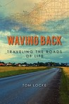 Waving Back: Traveling The Roads Of Life