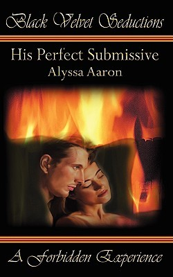His Perfect Submissive by Alyssa Aaron