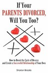 If Your Parents Divorced, Will You Too?: How to Break the Cycle of Divorce and Create a Successful Relationship of Your Own