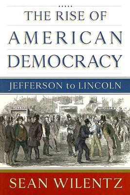 The Rise of American Democracy by Sean Wilentz