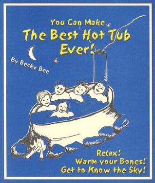 You Can Make the Best Hot Tub Ever by Becky Bee