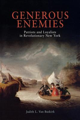 Generous Enemies: Patriots and Loyalists in Revolutionary New York