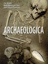 Archaeologica: The World's Most Significant Sites And Cultural Treasures