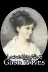 Good Wives by Louisa May Alcott, Fiction, Family, Classics