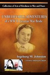 The Unbelievable Adventures of a WWII German War Bride by Ingeborg M. Johnston